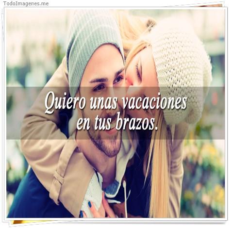 Quiero unas vacaciones en tus brazos