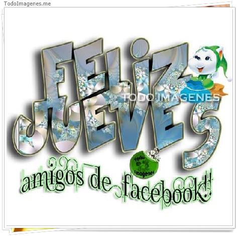 FELIZ JUEVES amigos de facebook !!