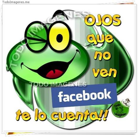 Ojos que no ven facebook te lo cuenta!!