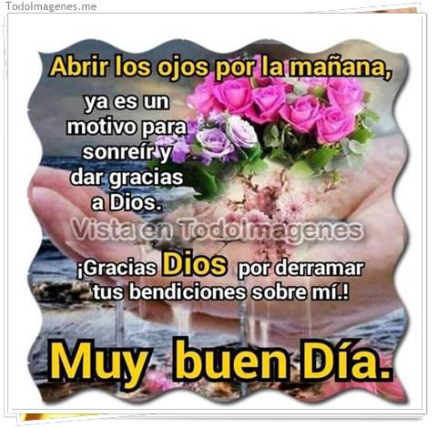 Abrir los ojos por la mañana, ya es un motivo para sonreir y dar gracias a Dios. ¡ Gracias Dios por derramar tus bendiciones sobre mi ! Muy buen Día