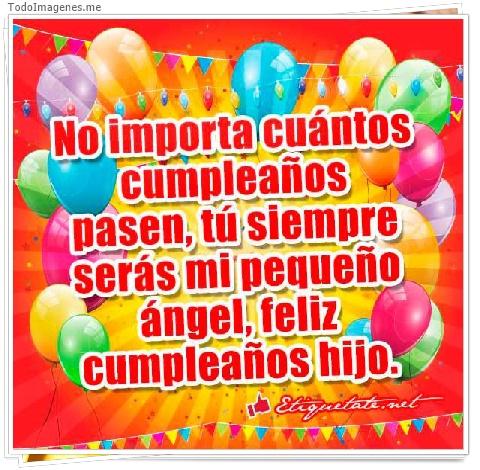No importa cuántos cumpleaños pasen,tú siempre serás mi pequeño ángel,feliz cumpleaños hijo