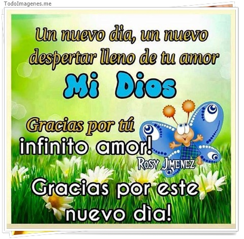 Un nuevo día, un nuevo despertar lleno de tu amor, Mi Dios gracias por tú infinito amor! Gracias por este nuevo día!