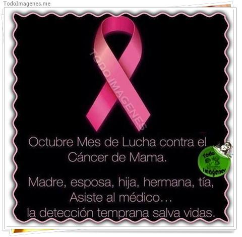 Octubre Mes de Lucha contra el Cáncer de Mama. Madres, esposa, hija, hermana, tía, Asiste al médico....la detención temprana salva vidas