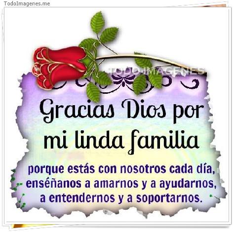 Gracias Dios por mi linda familia porque estás con nosotros cada día, enséñannos a amarnos y a ayudarnos a entendernos y a soportarnos.