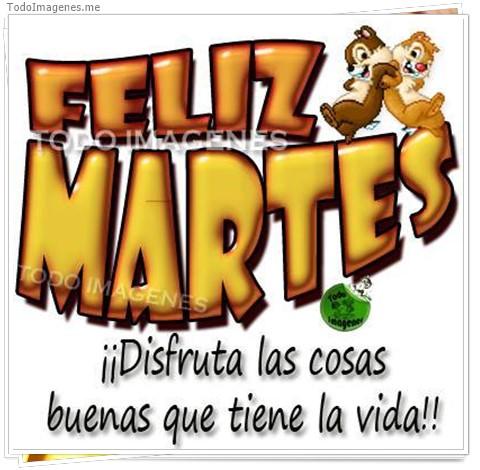 FELIZ MARTES ¡¡ Disfruta las cosas buenas que tiene la vida !!
