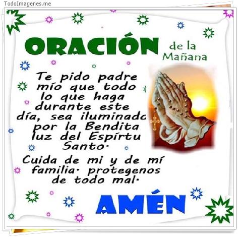 ORACION de la mañana te pido padre mio que todo, lo que haga durante este día, sea iluminado por la Bendita luz del Espíritu Santo. Cuida de mi y de mi familia protegenos de todo mal. AMEN