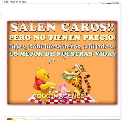 SALEN CAROS !! PERO NO TIENEN PRECIO ! hijos, sobrinos,nietos,ahijados,,,LO MEJOR DE NUESTRAS VIDAS