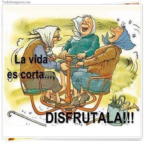 La vida es corta....DISFRUTALA !!
