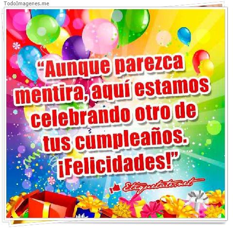 Aunque parezca mentira, aquí estamos celebrando otro de tus cumpleaños.¡Felicidades!