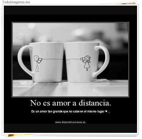 No es amor a distancia. Es un amor tan grande que no cabe en el mismo lugar