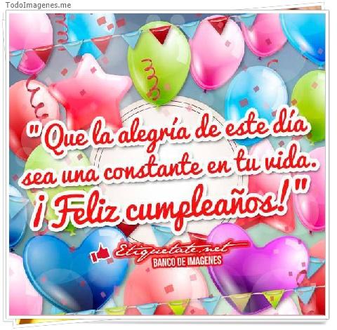 Que la alegría de este día sea una constante en tu vida. ¡ Feliz Cumpleaños !
