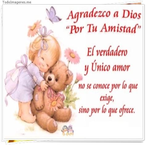 Agradezco a Dios Por tu Amistad El verdader y Unico amor no se conoce por lo que exige, sino por lo que ofrece