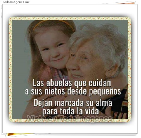 Las abuelas que cuidan a sus nietos desde pequeños. Dejan marcada su alma para toda la vida