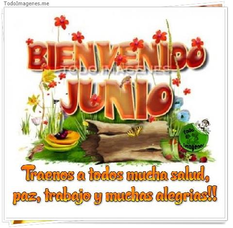 BIENVENIDO JUNIO Traemos a todos mucha salud, paz, trabajo y muchas alegrias !!