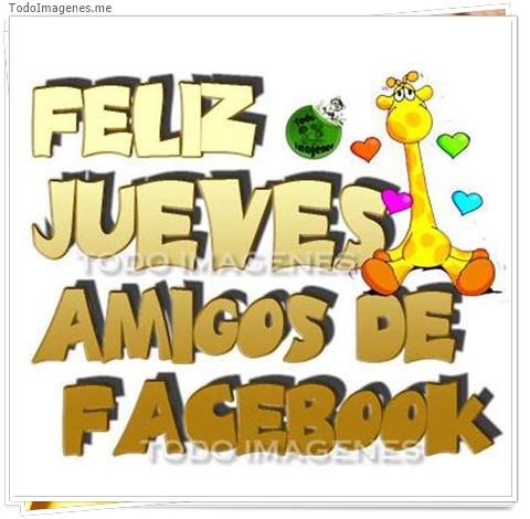 FELIZ JUEVES AMIGOS DE FACEBOOK