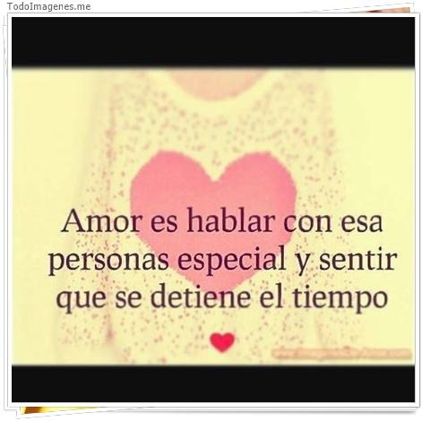Amor es hablar con esa persona especial y sentir que se detiene el tiempo