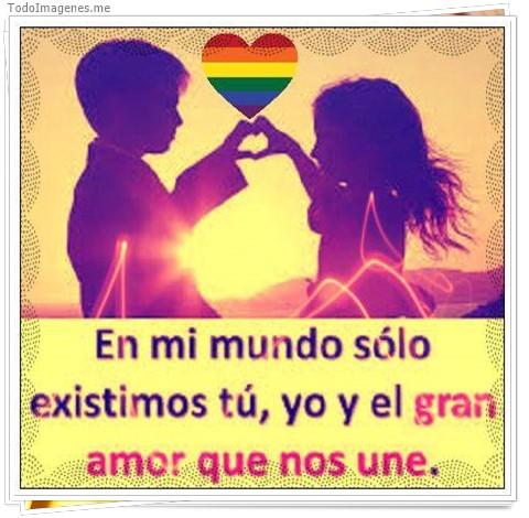 En mi mundo sólo existimos tú, y yo y el gran amor que nos une