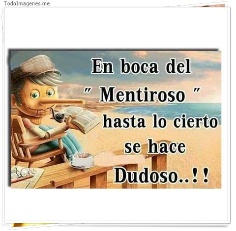 En boca del Mentiroso hasta lo cierto se hace Dudoso...!!