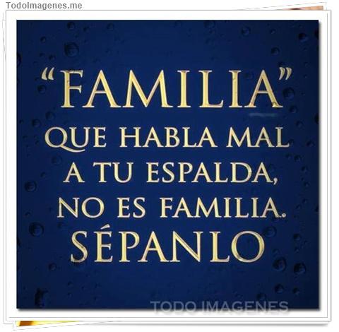 FAMILIA QUE HABLA MAL A TU ESPALDA, NO ES FAMILIA SEPANLO