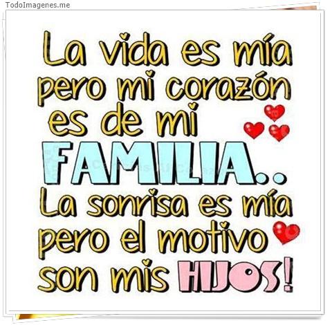 La vida es mía pero mi corazón es de mi FAMILIA..La sonrisa es mia pero el motivo son mis HIJOS!