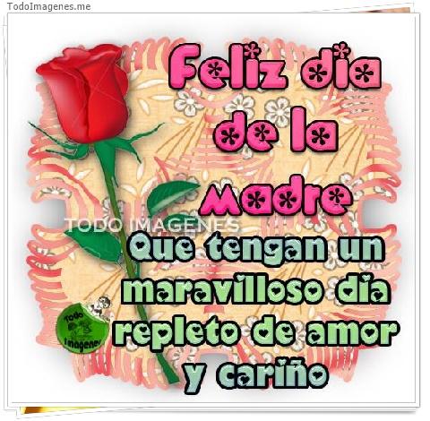 Feliz dia de la Madre Que tengan un maravilloso dia repleto de amor y cariño