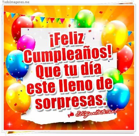 ¡ Feliz Cumpleaños ! Que tu día este lleno de sorpresas