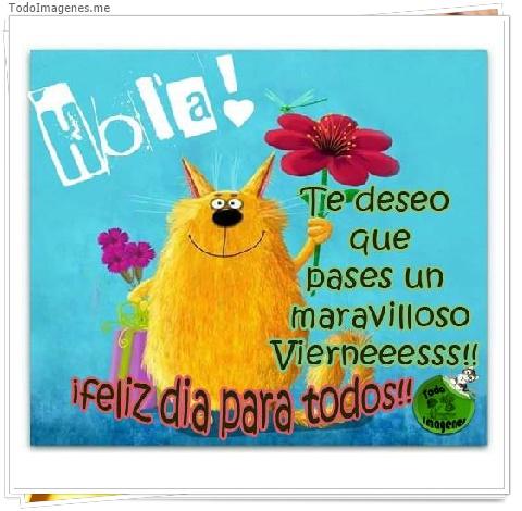 Hola ! Te deseo que pases un maravilloso Vierneeesss!! Feliz dia para todos !!