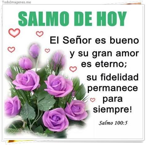 SALMO DE HOY El Señor es bueno y su gran amor es eterno; su fidelidad permanece para siempre !