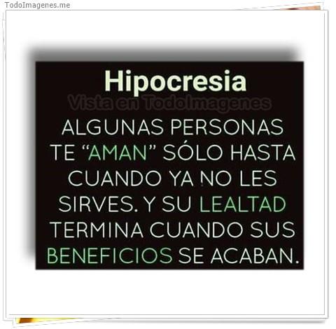 Hipocresia, Algunas personas te aman solo hasta cuando ya no les sirves y su lealtad termina cuando sus beneficios se acaban