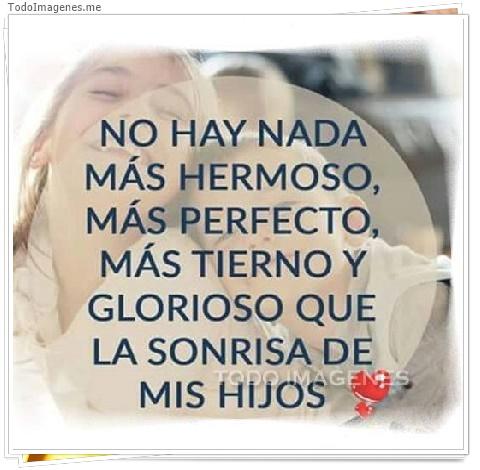NO HAY NADA MAS HERMOSO, MAS PERFECTO, MAS TIERNO Y GLORIOSO QUE LA SONRISA DE MIS HIJOS