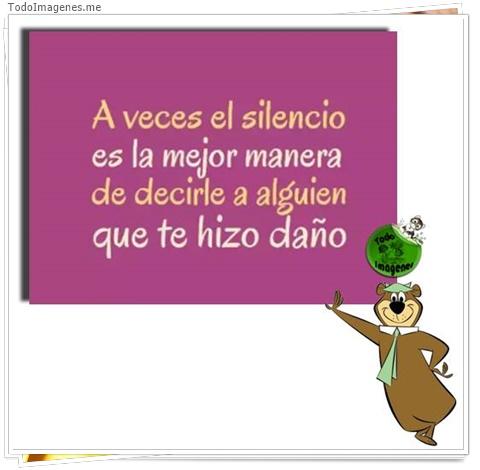 A veces el silendio es la mejor manera de decirle a alguien que te hizo daño