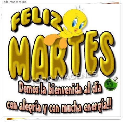 FELIZ MARTES Demos la bienvenida al día con alegría y con mucha energía!!