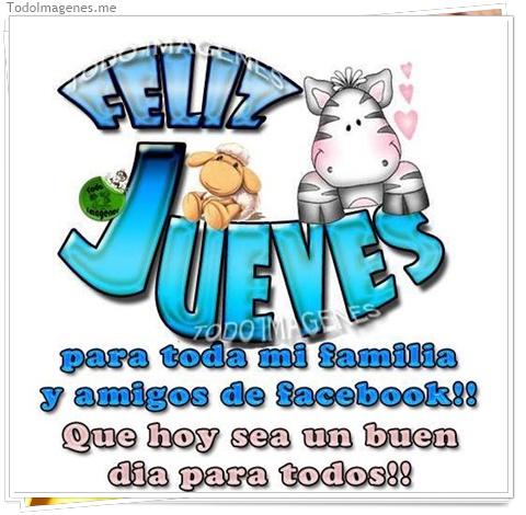 FELIZ JUEVES para toda mi familia y amigos de facebook!! Que hoy sea un buen dia para todos !!
