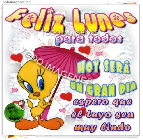 Feliz Lunes para todos HOY SERÁ UN GRAN DIA espero que el tuyo sea muy lindo