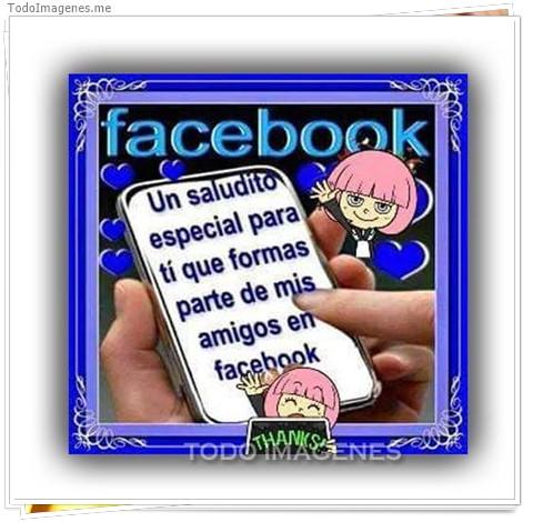 Facebook una saludito especial para ti que formas parte de mis amigos en facebook