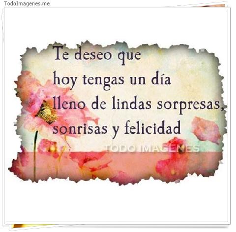 Te deseo que hoy tengas un día lleno de lindas sorpresas, sonrisas y felicidad