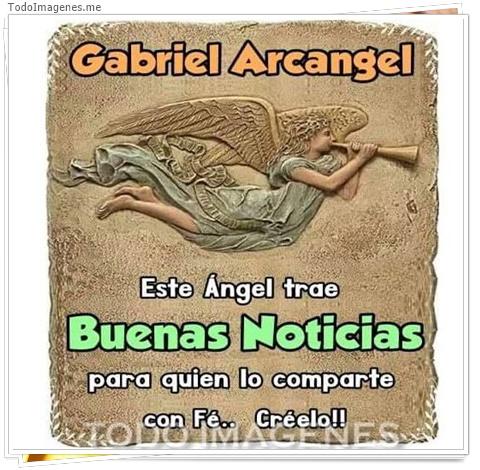 GRABRIEL ARCANGEL este angel trae buenas noticias para quien lo comparte con Fe. creetelo
