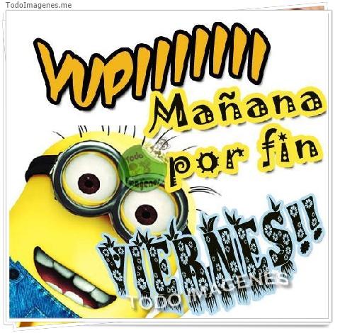 YUPIIIIII Mañana por fin VIERNES !!