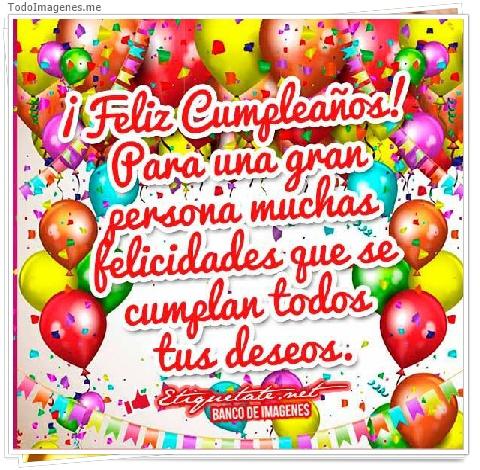¡ Feliz Cumpleaños ! Para una gran persona muchas felicidades que se cumplan todos tus deseos.