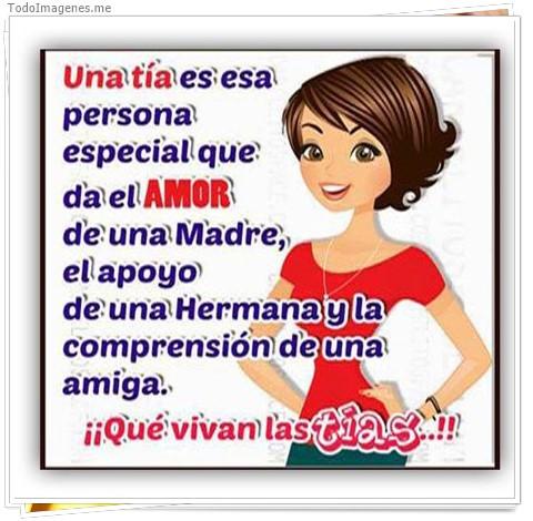 Una tía es esa persona especial que da el AMOR de una Madre, el apoyo de una Hermana y la comprensión de una amiga ¡¡ Que vivan las tias..!!