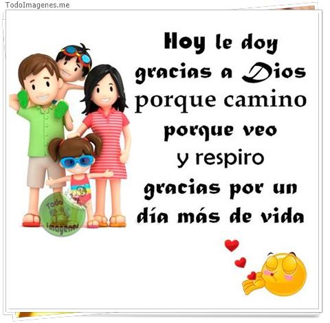Hoy le doy las gracias a Dios porque camino porque veo y respiro gracias por un día más de vida