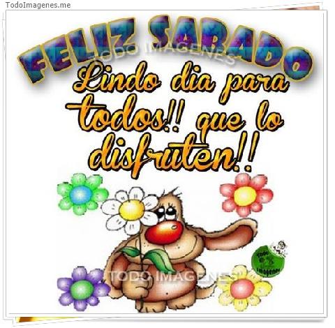 FELIZ SABADO Lindo dia para todos!! que lo disfruten !!