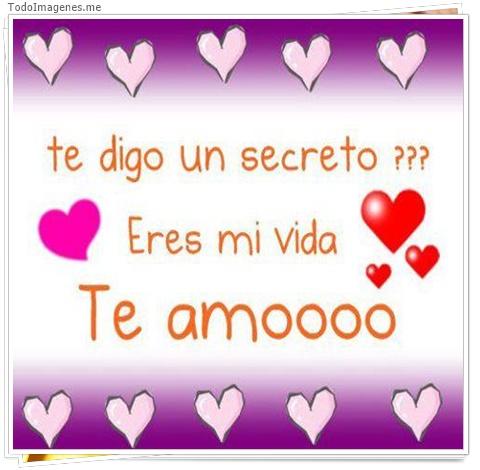te digo un secreto ?? Eres mi vida. Te amoooo