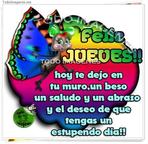 Feliz Jueves!! hoy te dejo en tu muro un beso un saludo y un abrazo y el deseo de que tengas un estupendo dia !!
