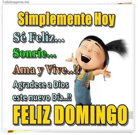 Simplemente hoy, sé feliz, sonríe, ama y vive ! Agradece a Dios este nuevo día !! Feliz Domingo.