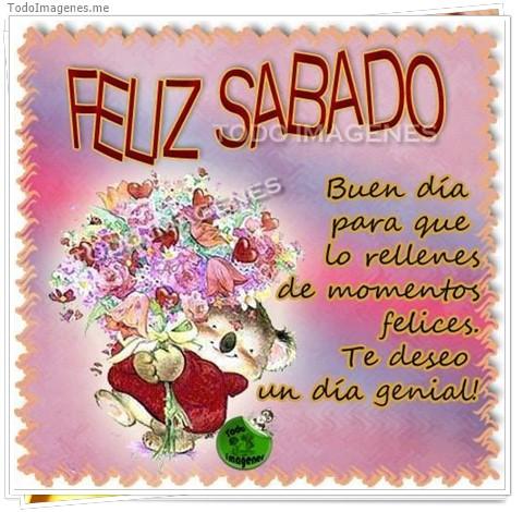 FELIZ SABADO Buen dia para que lo rellenes de momentos felices. Te deseo un dia genial !