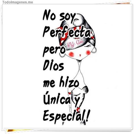 No soy perfecta pero Dios me hizo Única y Especial !!