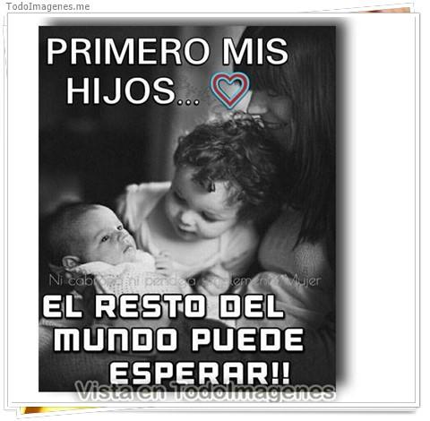 PRIMERO MIS HIJOS...EL RESTO DEL MUNDO PUEDE ESPERAR !!