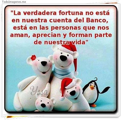 La verdadera fortuna no está en nuestra cuenta del Banco está en las personas que nos aman, aprecian y forman parte de nuestra vida