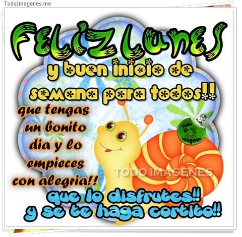 Feliz Lunes y Buen Inicio de Semana para todos !! que tengas un bonito día y lo empieces con alegría !! que lo disfrutes!! y se te haga cortito!!